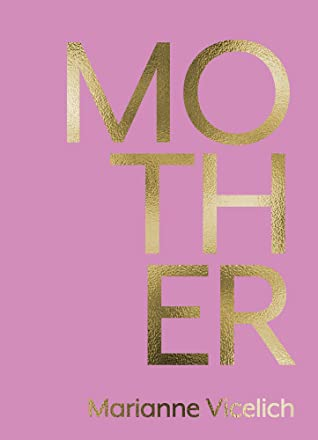 MOTHER by Marianne Vicelich